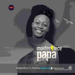 Masterpiece - Papa [Mayorkuns Mama Response]